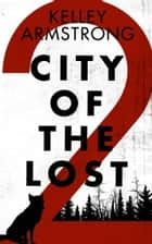 City of the Lost: Part Two ebook by Kelley Armstrong