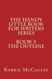 The Handy Little Book for Writers Series. Book 3. The Outline ebook by Robbie McCauley