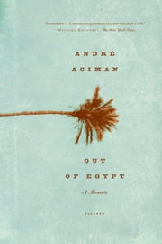 Out of Egypt - A Memoir ebook by André Aciman