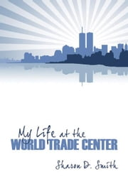 My Life At the World Trade Center ebook by Sharon D. Smith