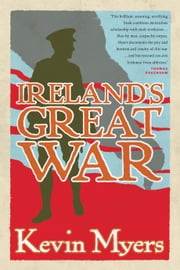 Ireland's Great War ebook by Kevin Myers