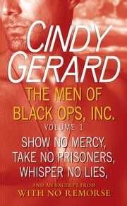 The Men of Black Ops, Inc.: Volume 1 - Show No Mercy, Take No Prisoners, Whisper No Lies, and an Excerpt from With No Remorse ebook by Cindy Gerard