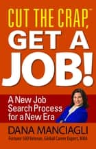 Cut The Crap, Get A Job! ebook by Dana Manciagli