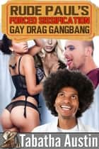 Rude Paul's Drag Romp Forced Sissification Gay Gangbang ebook by Tabatha Austin