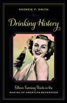 Drinking History - Fifteen Turning Points in the Making of American Beverages ebook by Andrew Smith