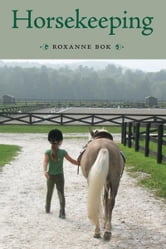 Horsekeeping - One Woman's Tale of Barn and Country Life ebook by Roxanne Bok