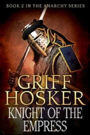 Knight of the Empress ebook by Griff Hosker
