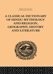 A Classical Dictionary of Hindu Mythology and Religion, Geography, History and Literature ebook by John Dowson