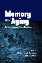Memory and Aging - Current Issues and Future Directions ebook by Moshe Naveh-Benjamin, Nobuo Ohta