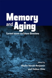 Memory and Aging - Current Issues and Future Directions ebook by Moshe Naveh-Benjamin,Nobuo Ohta