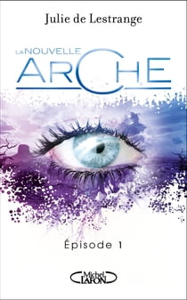 La nouvelle arche - Épisode 1 ebook by Julie de Lestrange