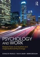 Psychology and Work ebook by Donald M. Truxillo,Talya N. Bauer,Berrin Erdogan