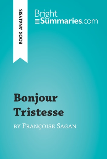 Bonjour Tristesse by Françoise Sagan (Book Analysis) - Detailed Summary, Analysis and Reading Guide ebook by Bright Summaries