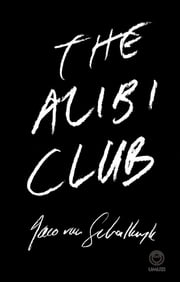 The Alibi Club ebook by Jaco van Schalkwyk