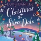 Christmas at Silver Dale - the perfect Christmas romance for 2019 - featuring the original characters in the Animal Ark series! audiobook by Lucy Daniels
