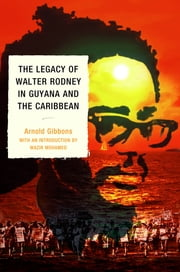 The Legacy of Walter Rodney in Guyana and the Caribbean ebook by Arnold Gibbons