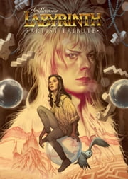 Jim Henson's Labyrinth Artist Tribute ebook by Various