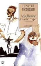 Abdi l'homme à la main coupée ebook by Henry de Monfreid