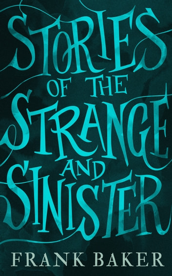 Stories of the Strange and Sinister ebook by Frank Baker