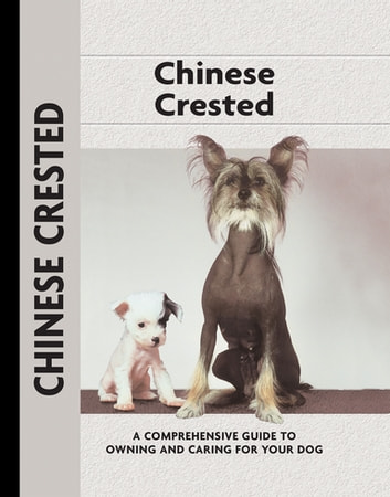 Chinese Crested - A Comprehensive Guide to Owning and Caring for Your Dog ebook by Juliette Cunliffe