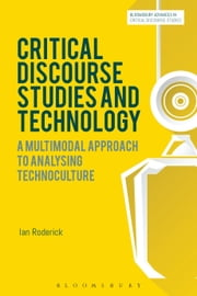 Critical Discourse Studies and Technology - A Multimodal Approach to Analysing Technoculture ebook by Dr Ian Roderick