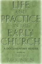 Life and Practice in the Early Church ebook by Steve McKinion