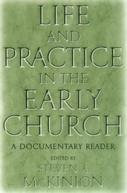 Life and Practice in the Early Church - A Documentary Reader ebook by Steve McKinion