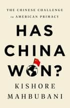 Has China Won? - The Chinese Challenge to American Primacy ebook by Kishore Mahbubani