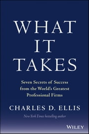 What It Takes - Seven Secrets of Success from the World's Greatest Professional Firms ebook by Charles D. Ellis