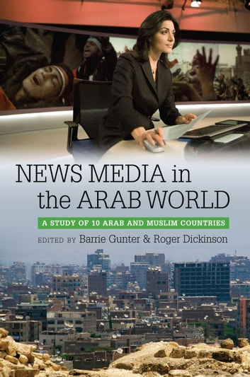 News Media in the Arab World - A Study of 10 Arab and Muslim Countries ebook by