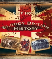 Bloody British History ebook by Geoff Holder