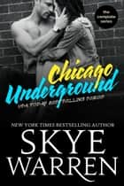 Chicago Underground Boxed Set - The complete USA Today bestselling series ebook by Skye Warren