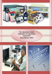 The Laboratory Series: Calibration of Laboratory Equipment ebook by Alana Monet-Telfer