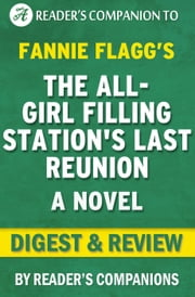 The All-Girl Filling Station's Last Reunion: A Novel By Fannie Flagg | Digest & Review ebook by Reader's Companions