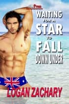 Waiting For a Star to Fall Down Under ebook by Logan Zachary