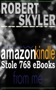 How amazon kindle Stole 768 Ebooks From Me ebook by Robert Skyler