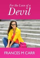 For The Love Of A Devil ebook by Frances M Carr