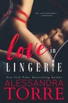 Love in Lingerie ebook by Alessandra Torre