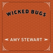 Wicked Bugs - The Louse That Conquered Napoleon's Army and Other Diabolical Insects audiobook by Amy Stewart