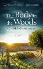 The Body in the Woods - A Cherringham Mystery ebook by