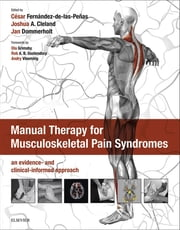 Manual Therapy for Musculoskeletal Pain Syndromes - an evidence- and clinical-informed approach ebook by Cesar Fernandez de las Penas,Joshua Cleland,Jan Dommerholt