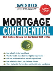 Mortgage Confidential - What You Need to Know That Your Lender Won't Tell You ebook by David REED