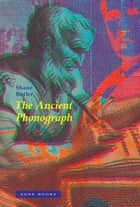The Ancient Phonograph ebook by Shane Butler