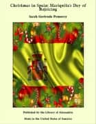 Christmas in Spain: Mariquita's Day of Rejoicing ebook by Sarah Gertrude Pomeroy