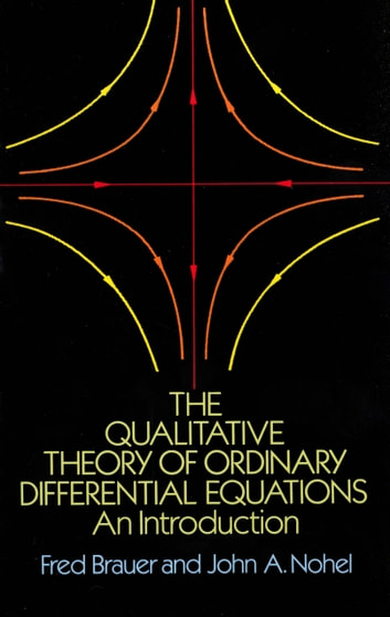 The Qualitative Theory of Ordinary Differential Equations - An Introduction ebook by John A. Nohel,Fred Brauer