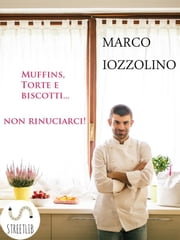 Muffins, Torte e Biscotti...non rinunciarci! ebook by Kobo.Web.Store.Products.Fields.ContributorFieldViewModel