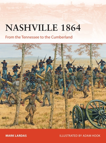 Nashville 1864 - From the Tennessee to the Cumberland ebook by Mark Lardas,Nikolai Bogdanovic