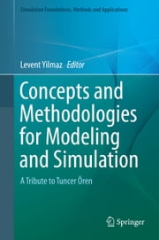Concepts and Methodologies for Modeling and Simulation - A Tribute to Tuncer Ören ebook by Levent Yilmaz