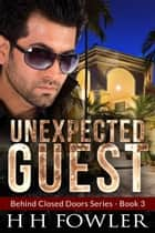Unexpected Guest - (Behind Closed Doors 3) ebook by H.H. Fowler
