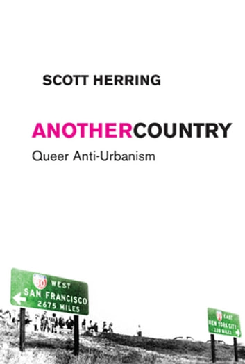 Another Country - Queer Anti-Urbanism ebook by Scott Herring